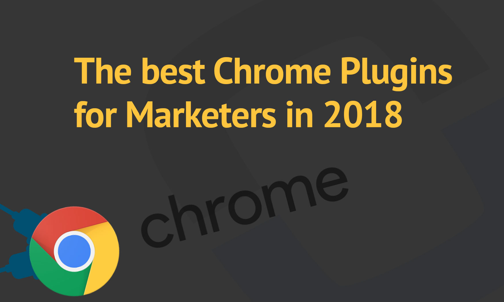 The best Chrome Plugins for Marketers in 2018 (SEO, Content, Social...)