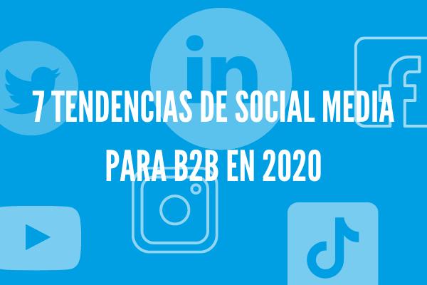 7 Tendencias de Social Media para B2B en 2020
