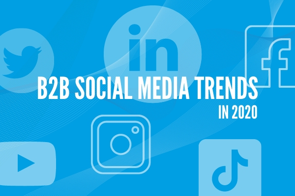 B2B Social Media Trends in 2020